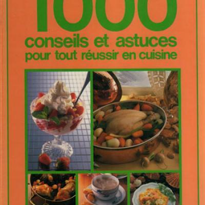1000 conseils et astuces pour tout réussir en cuisine par Juliette Geyre