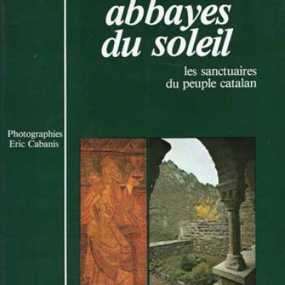 Abbayes du soleil Les sanctuaires du peuple catalan par Georges Vergès