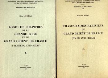 Francs-maçons parisiens Loges et chapitres de la Grande Loge et du Grand Orient de France par Alain Le Bihan VENDU