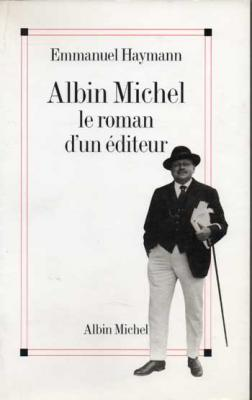 Albin Michel le roman d'un éditeur par Emmanuel Haymann