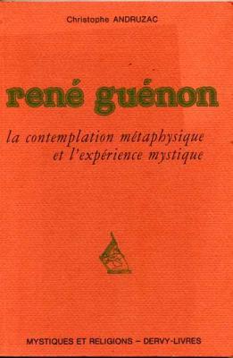 Andruzac Christophe René Guénon La contemplation métaphysique et l'expérience mystique