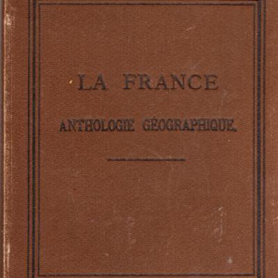La France Anthologie géographique. Leipzig, 1894