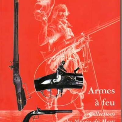 Collectif Armes à feu Collections des Musées du Mans