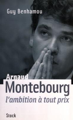 Arnaud Montebourg l'ambition à tout prix par Guy Benhamou