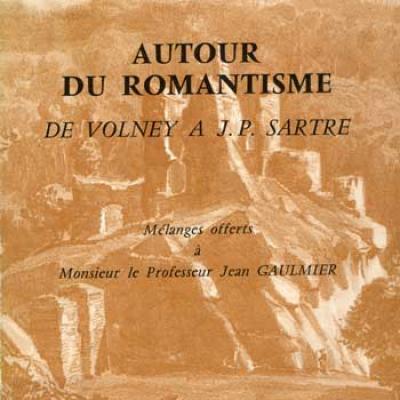 Autour du romantisme De Volney à J.P.Sartre