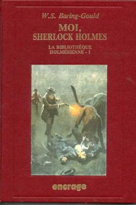 Baring-Gould W.S. Moi, Sherlock Holmes La Bibliothèque holmésienne I