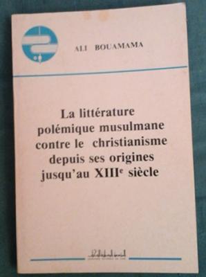 Bouamama Ali La littérature polémique musulmane contre le christianisme