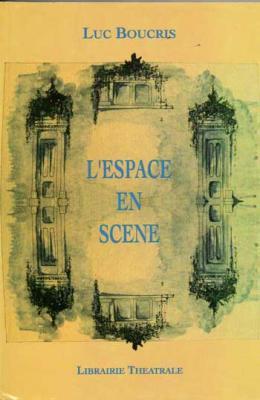 Boucris Luc L'espace en scène