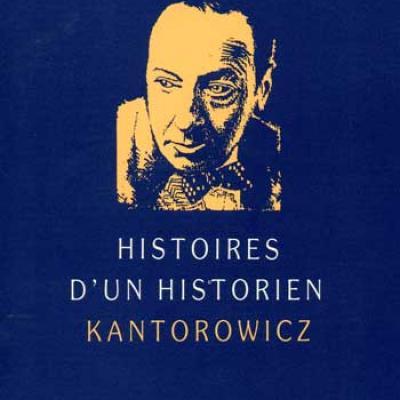 Boureau Alain Histoire d'un historien Kantorowicz