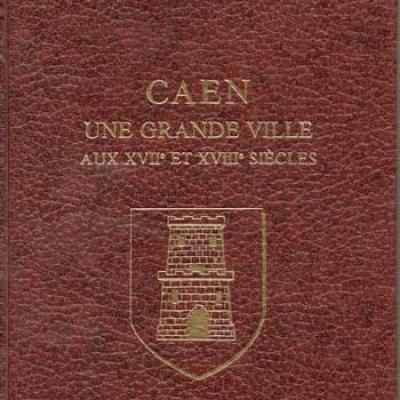 Caen une grande ville aux XVII et XVIII siècles par Gabriel Vanel