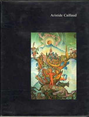 Aristide Caillaud  quarante années de création