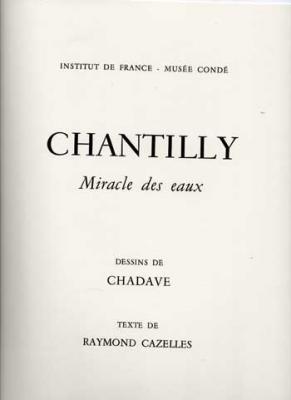 Chantilly Miracle des eaux. Dessins de Chadave. Texte de R.Cazelles