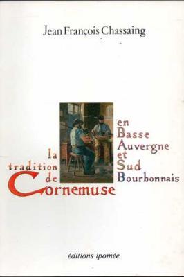 Chassaing Jean François La tradition de Cornemuse en Basse Auvergne et Sud Bourbonnais