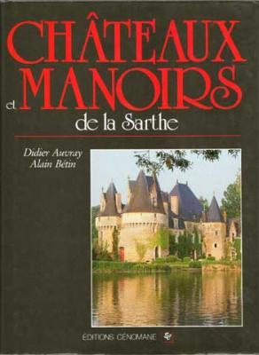 Châteaux et manoirs de la Sarthe par Didier Auvray et Alain Bétin