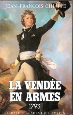 Chiappe J-François La Vendée en armes Complet en trois volumes