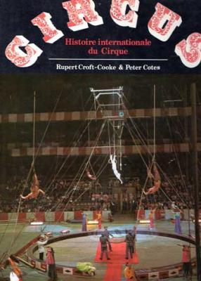 Croft-Cooke Rupert et Cotes Peter Circus Histoire internationale du Cirque