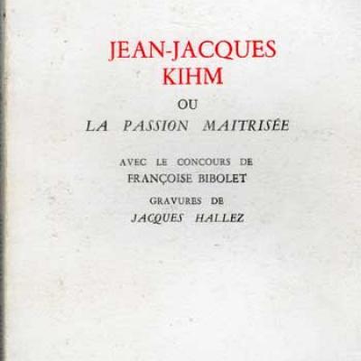 Jean-Jacques Kihm ou la passion maitrisée par Claude Chevreuil