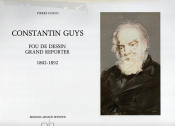 Constantin Guys Fou de dessin Grand reporter 1802-1892 par Pierre Duflo