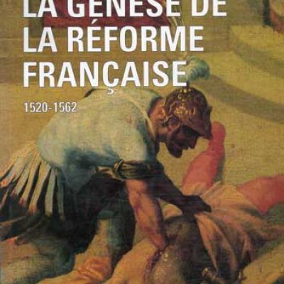 La génèse de la réforme française 1520-1562 par Denis Crouzet