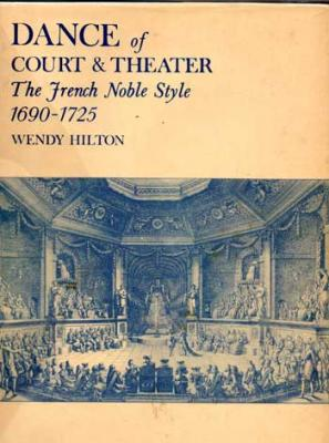 Hilton Wendy Danse of Court and Theater The Franche Noble Style 1690-1725