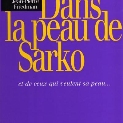 Dans la peau de Sarko par Jean-Pierre Friedman