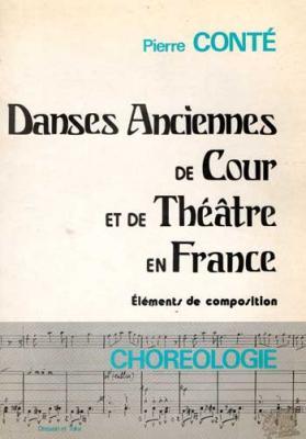 Conté Pierre Danses anciennes de Cour et de Théâtre en France Eléments de composition
