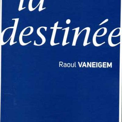 Vaneigem Raoul De la destinée