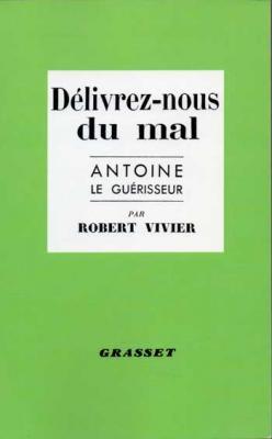 Délivrez-nous du mal Antoine le guérisseur par Robert Vivier