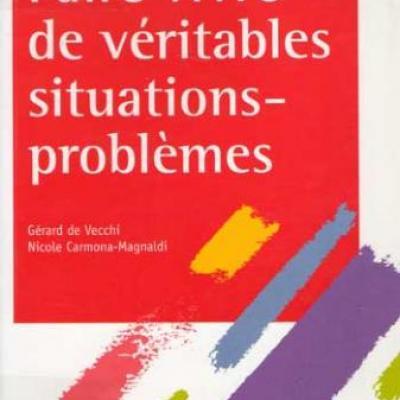 Faire vivre de véritables situations-problèmes par Gérard de Vecchi