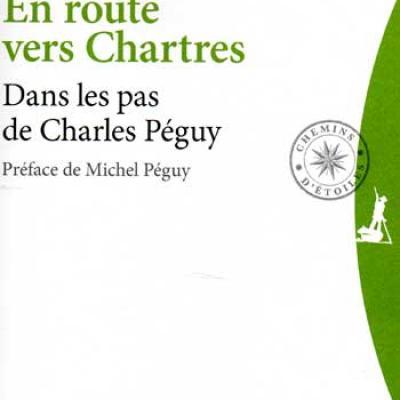 Le Priol Pierre-Yves En route vers Chartres Dans les pas de Charles Péguy