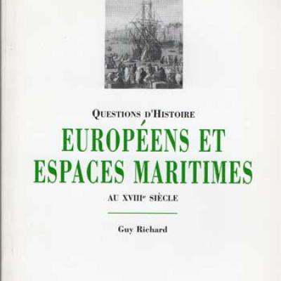 Européens et espaces maritimes au XVIII siècle par Guy Richard
