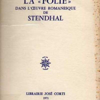 La folie dans l'oeuvre romanesque de Stendhal par Shoshana Felman. Chez Corti