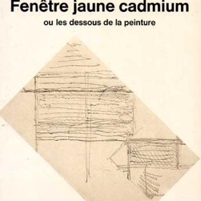 Damisch Hubert Fenêtre jaune cadmium ou les dessous de la peinture