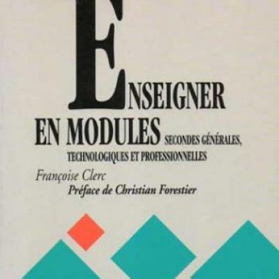 Enseigner en modules Secondes générales, technologiques et professionnelles par Françoise Clerc