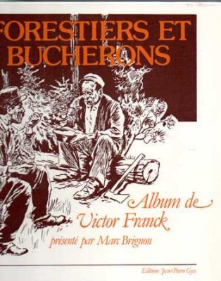 Brignon Marc présente Forestiers et bucherons Album de Victor Franck