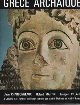 Grèce archaïque par Jean Charbonneaux Roland Martin François Villard