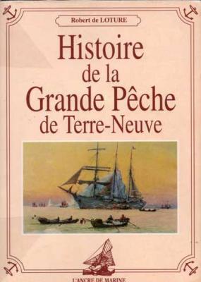 Histoire de la grande pêche de Terre-Neuve par Robert de Loture