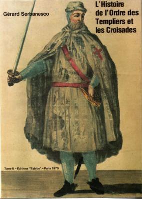 L'histoire de l'ordre des templiers et les croisades par Gérard Serbanesco En deux volumes