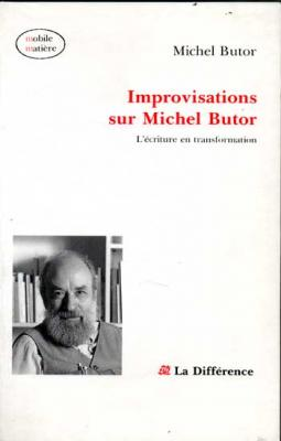 Butor Michel Improvisations sur Michel Butor L'écriture en transformation