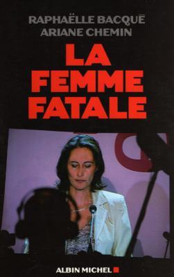 La femme fatale par Raphaëlle Bacqué et Ariane Chemin