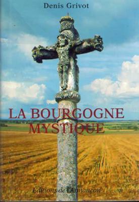 La Bourgogne mystique par Denis Grivot