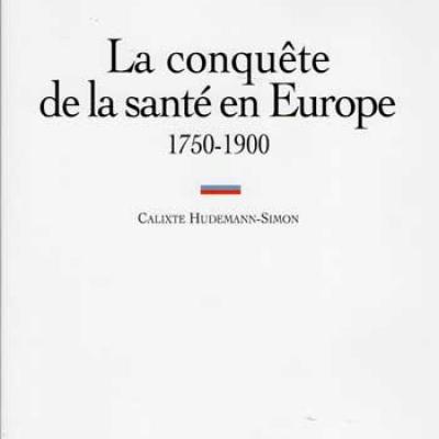 La conquête de la santé en Europe 1750-1900 par Calixte Hudemann-Simon