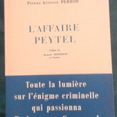 Perrod P.A. L'affaire Peytel L'énigme qui passionna Balzac et Gavarni