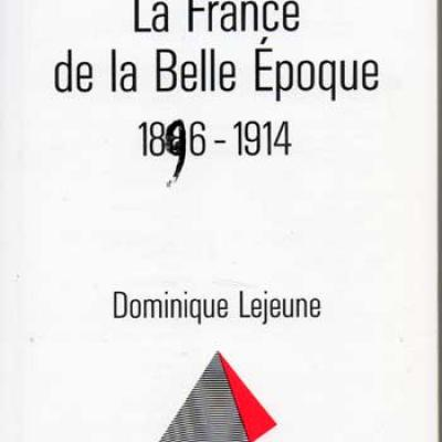 La France de la belle époque 1896-1914 par Dominique Lejeune