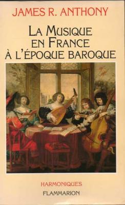 La musique en France à l'époque baroque par James R.Anthony