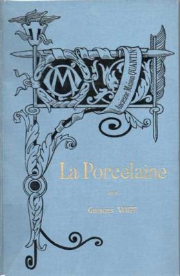 Bibliothèque de l'enseignement des beaux-arts. La porcelaine par Georges Vogt