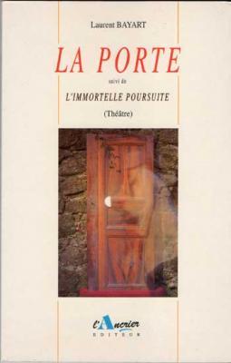 La porte suivi de L'immortelle poursuite par Laurent Bayart