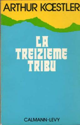 La treizième tribu L'Empire khazar et son héritage par Arthur Koestler