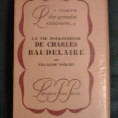 Porché F. La vie douloureuse de Charles Baudelaire Edition originale numérotée