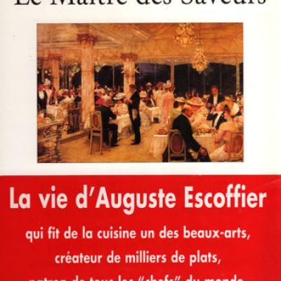 Le maître des saveurs - La vie d'Auguste Escoffier par Michel Gall